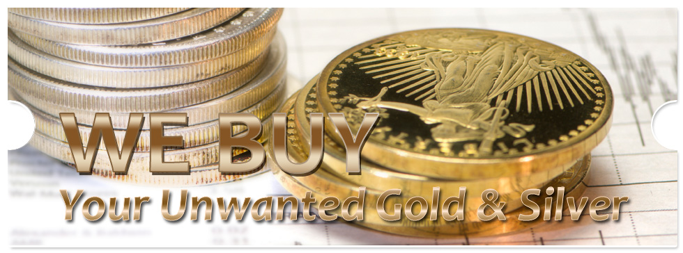 WE BUY Your Unwanted Gold & Silver